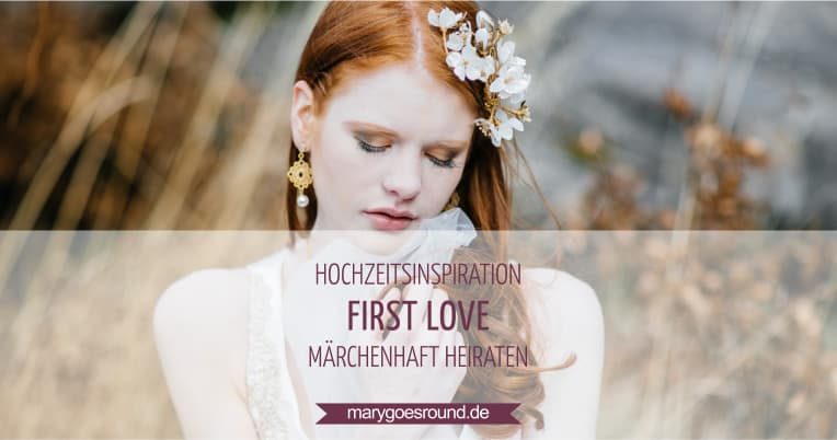 Hochzeitsinspiration: First Love - Märchenhaft heiraten, Titelbild | marygoesround.de