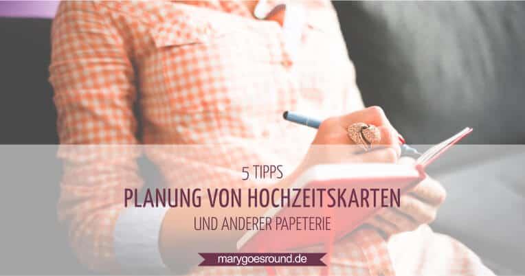 5 Tipps: Planung von Hochzeitskarten | marygoesround.de