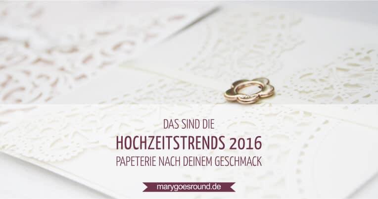 Hochzeitstrends 2016, Papeterie | marygoesround.de