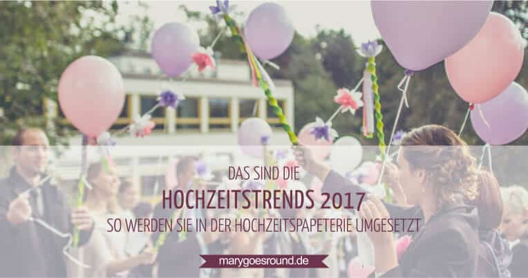 Hochzeitstrends 2017, Hochzeitspapeterie | marygoesround.de