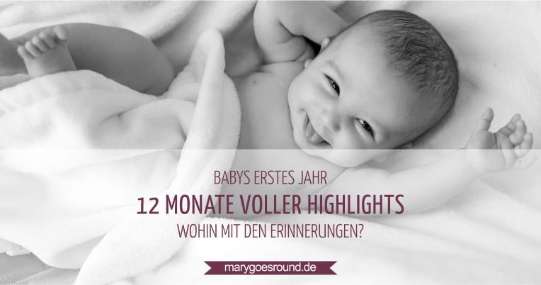 Babys erstes Jahr - Halte die Erinnerungen im ersten Lebensjahr fest! | marygoesround.de