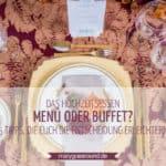 Hochzeitsessen: Menü oder Buffet? 5 Tipps für eure Hochzeitsplanung | marygoesround.de