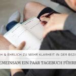 Mit dem Paar Tagebuch einfach & ehrlich zu mehr Klarheit in der Beziehung